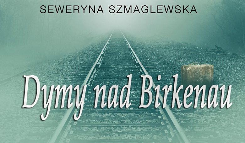 Северина Шмаглевская - Дым над Биркенау