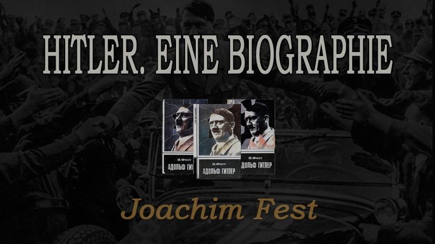 Hitler. Eine Biographie Иохима Феста - биография