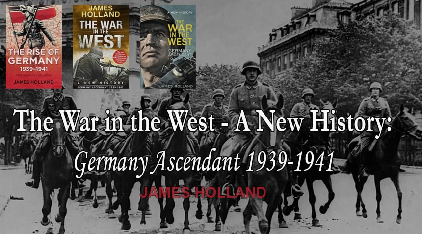 James Holland - The War in the West 1939-1941. Germany ascendant