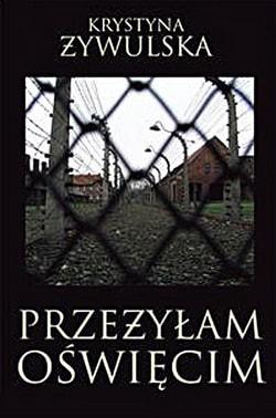 Кристина Живульская Я пережила Освенцим